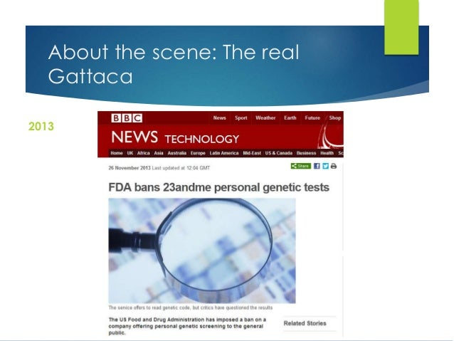 the movie gattaca should we use dna testing Gattaca question 1 posted december 8,  i bet this raises a big discussion that we should all talk about reply  he also placed a bag of the true jerome's urine on his leg in case there was a random pee test at gattaca and vincent would use jerome's urine, not his own reply posted by ryan on december 14,.