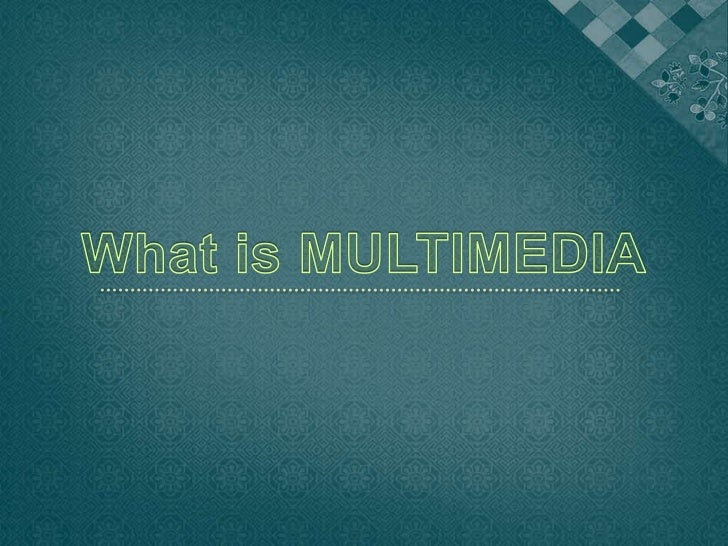 For me multimedia is a tool toshow information to other people usingdifferent kinds of media.