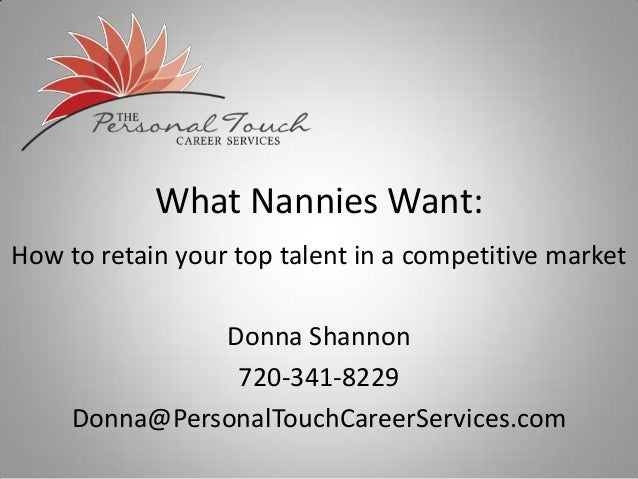 What Nannies Want:How to retain your top talent in a competitive market               Donna Shannon                720-341...