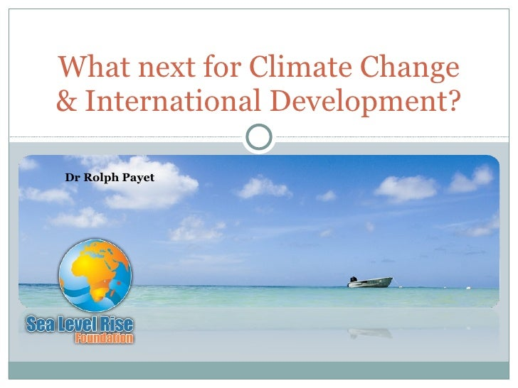 Dr Rolph Payet What next for Climate Change & International Development?