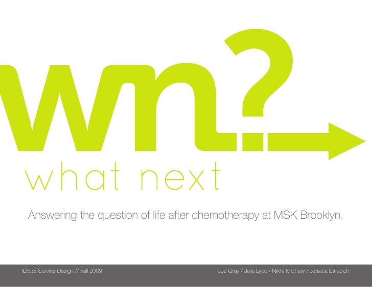 Answering the question of life after chemotherapy at MSK Brooklyn.    ID538 Service Design // Fall 2009        Joe Gray / ...
