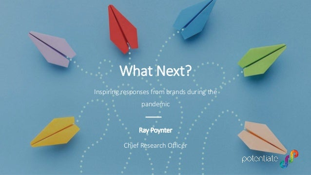 Inspiring responses from brands during the pandemic What Next? Ray Poynter Chief Research Officer