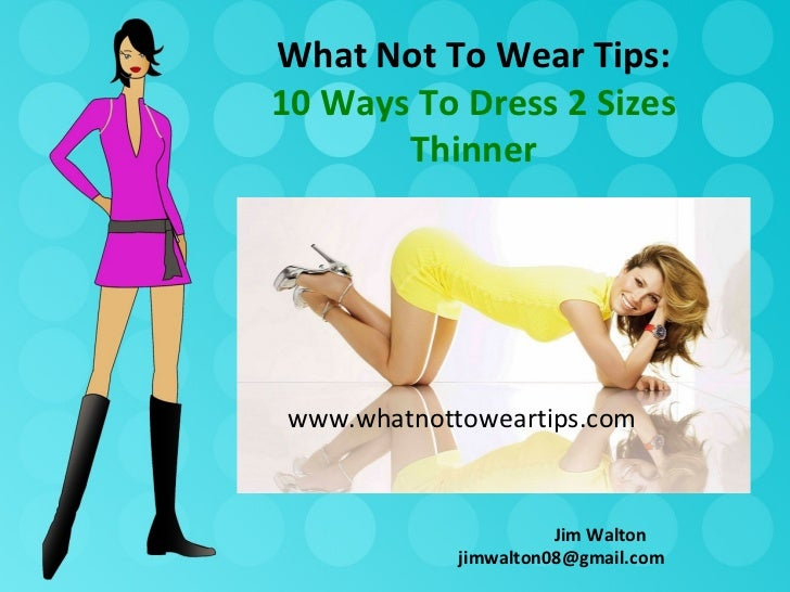 What Not To Wear Tips:10 Ways To Dress 2 Sizes       Thinnerwww.whatnottoweartips.com                      Jim Walton     ...
