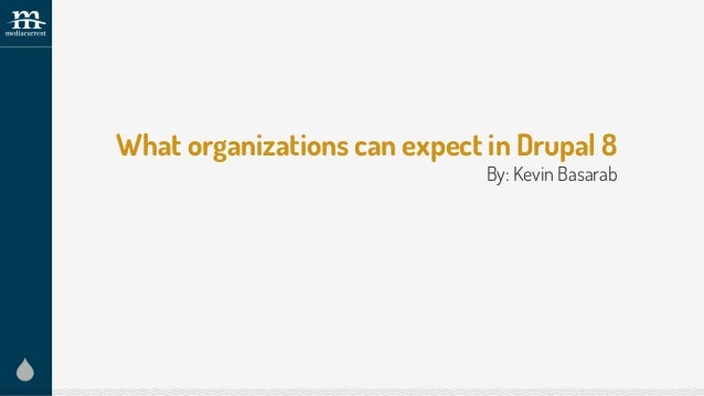 What organizations can expect in Drupal 8 By: Kevin Basarab