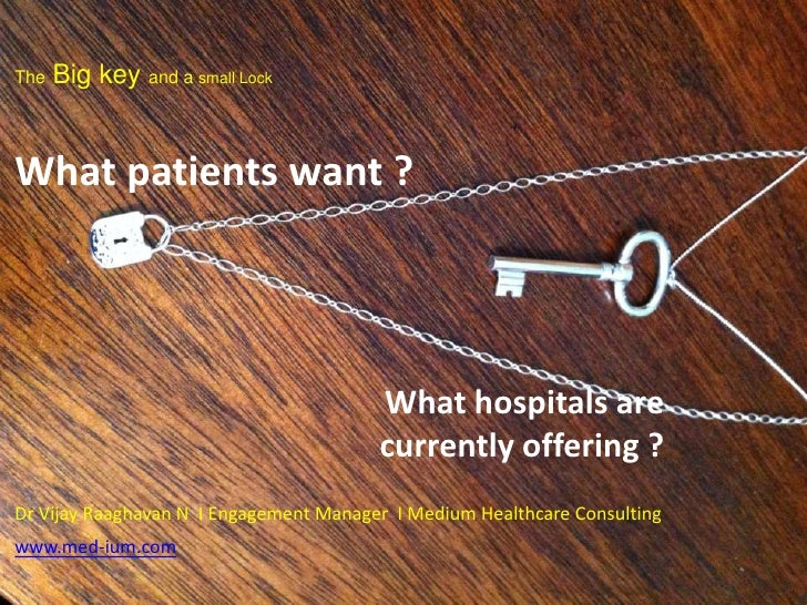 The   Big key and a small LockWhat patients want ?                                        What hospitals are              ...