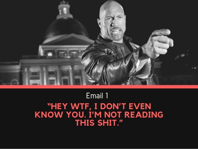 """Email 1 """"HEY WTF, I DON'T EVEN KNOW YOU. I'M NOT READING THIS SHIT."""""""