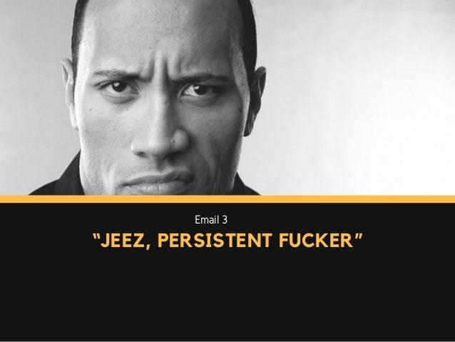 """Email 3 """"JEEZ, PERSISTENT FUCKER"""""""