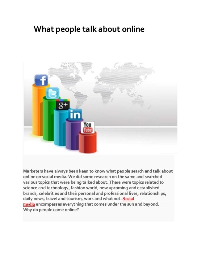 What people talk about online Marketers have always been keen to know what people search and talk about online on social m...