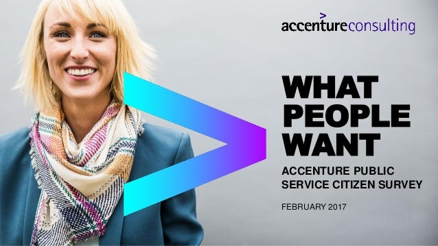 ACCENTURE PUBLIC SERVICE CITIZEN SURVEY FEBRUARY 2017 WHAT PEOPLE WANT