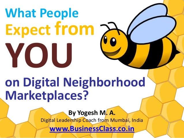 What PeopleExpect fromYOUon Digital NeighborhoodMarketplaces?                By Yogesh M. A.     Digital Leadership Coach ...