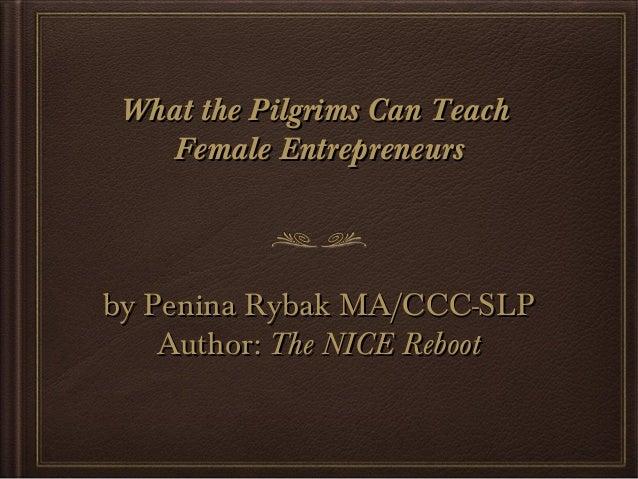 What the Pilgrims Can Teach Female Entrepreneurs  by Penina Rybak MA/CCC-SLP Author: The NICE Reboot