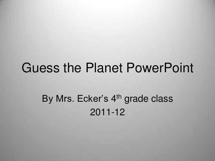Guess the Planet PowerPoint   By Mrs. Ecker's 4th grade class             2011-12