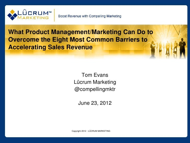 What Product Management/Marketing Can Do toOvercome the Eight Most Common Barriers toAccelerating Sales Revenue           ...