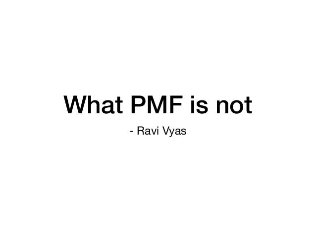 What PMF is not - Ravi Vyas