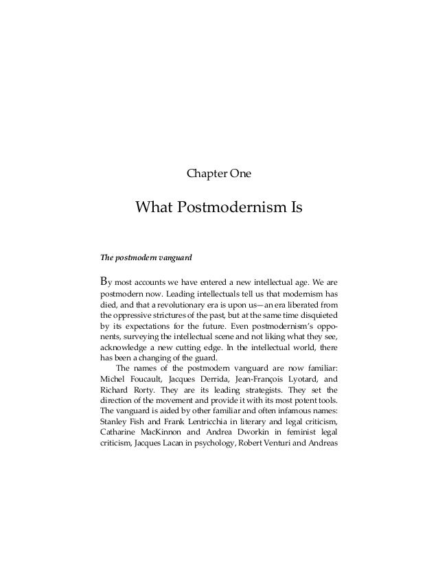 Chapter One  What Postmodernism Is The postmodern vanguard  By most accounts we have entered a new intellectual age. We ar...