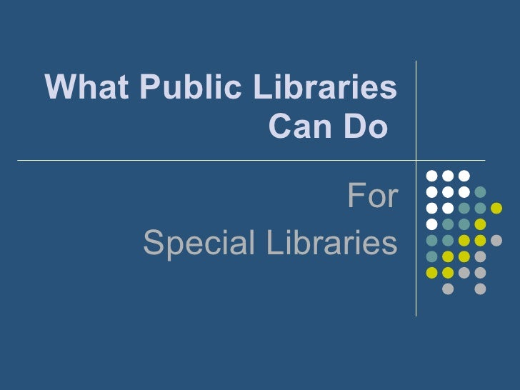 What Public Libraries Can Do   For Special Libraries