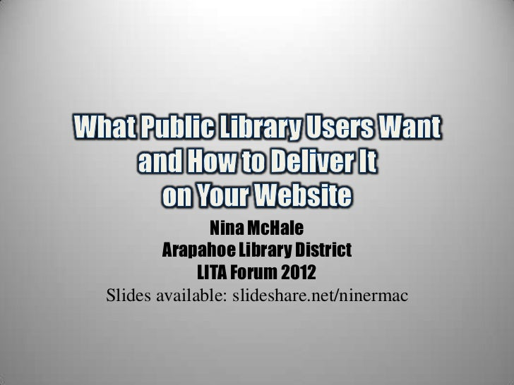 Nina McHale        Arapahoe Library District             LITA Forum 2012Slides available: slideshare.net/ninermac