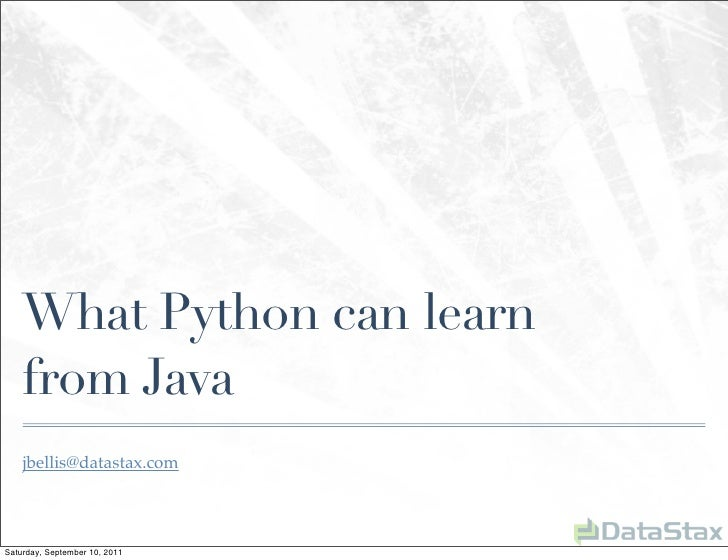 What Python can learn    from Java    jbellis@datastax.comSaturday, September 10, 2011