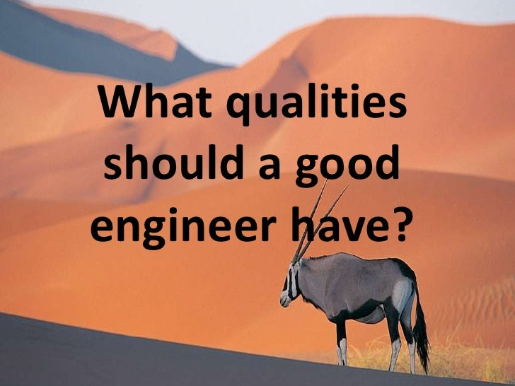 What qualities  should a good engineer have?