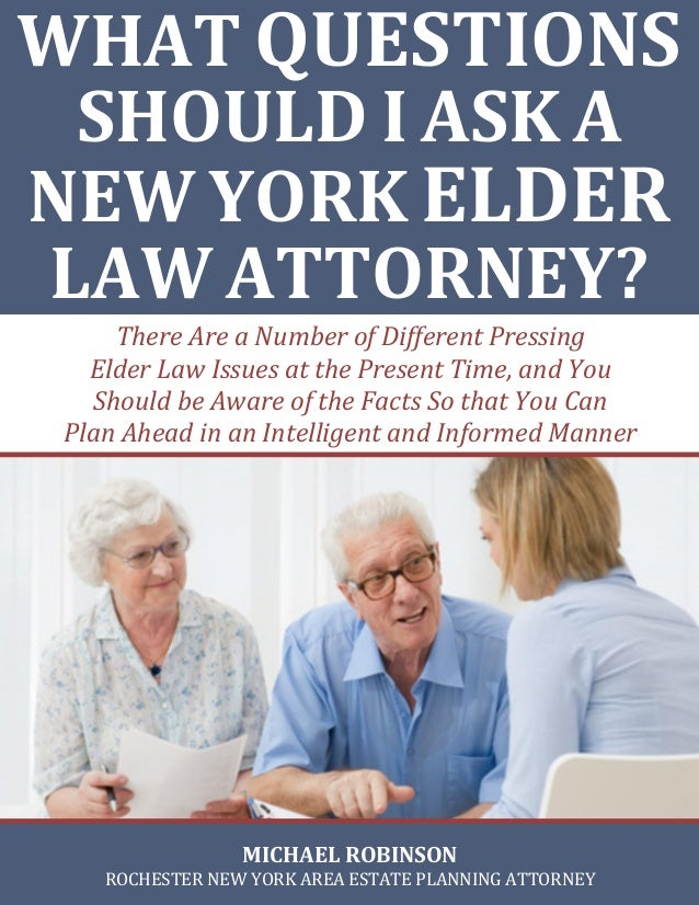 There Are a Number of Different Pressing Elder Law Issues at the Present Time, and You Should be Aware of the Facts So tha...