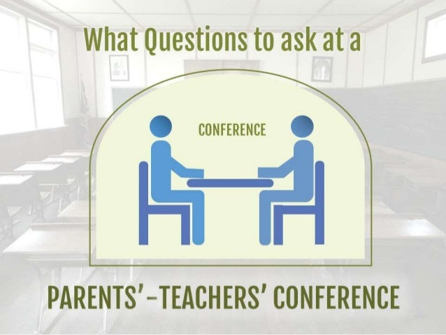 What Questions To Ask At A Parents Teachers Conference