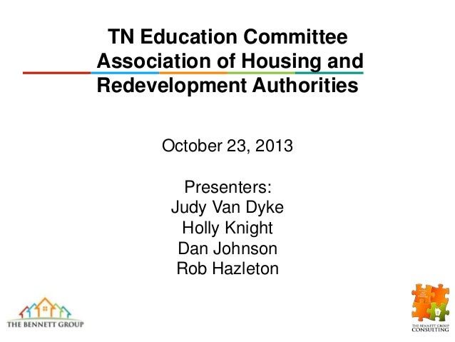 TN Education Committee Association of Housing and Redevelopment Authorities October 23, 2013  Presenters: Judy Van Dyke Ho...