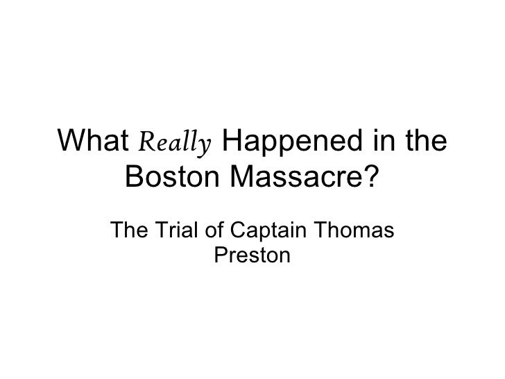 What  Really  Happened in the Boston Massacre? The Trial of Captain Thomas Preston