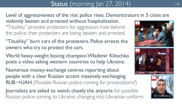 Status (morning Jan 27, 2014) 19  Level of aggressiveness of the riot police rises. Demonstrators in 5 cities are  violent...
