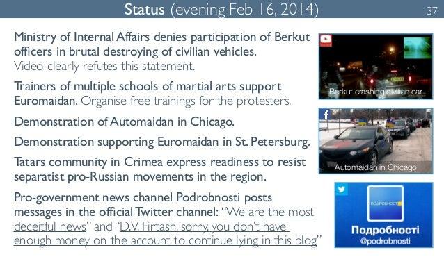 Status (evening Feb 16, 2014) 37  Ministry of Internal Affairs denies participation of Berkut  officers in brutal destroyi...