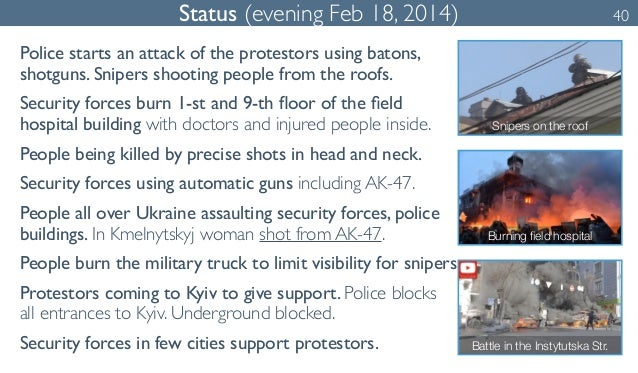 Status (evening Feb 18, 2014) 40  Police starts an attack of the protestors using batons,  shotguns. Snipers shooting peop...