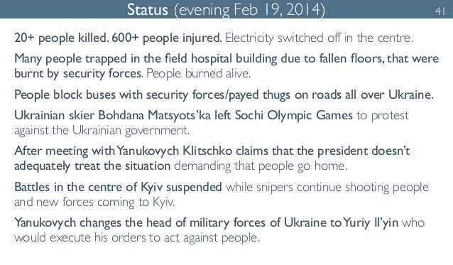 Status (evening Feb 19, 2014) 41  20+ people killed. 600+ people injured. Electricity switched off in the centre.  Many pe...