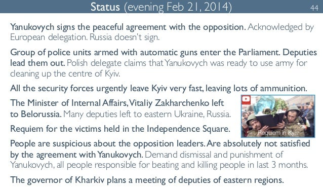 Status (evening Feb 21, 2014) 44  Yanukovych signs the peaceful agreement with the opposition. Acknowledged by  European d...