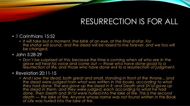 RESURRECTION IS FOR ALL • 1 Corinthians 15:52 • It will take but a moment, the blink of an eye, at the final shofar. For t...