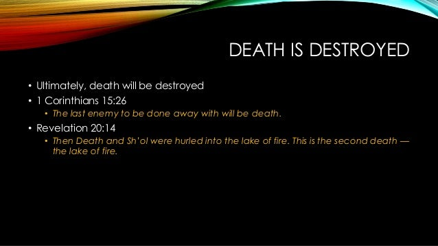DEATH IS DESTROYED • Ultimately, death will be destroyed • 1 Corinthians 15:26 • The last enemy to be done away with will ...