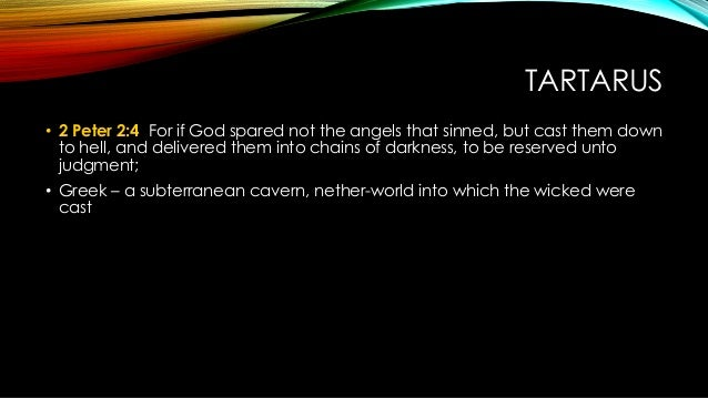 TARTARUS • 2 Peter 2:4 For if God spared not the angels that sinned, but cast them down to hell, and delivered them into c...