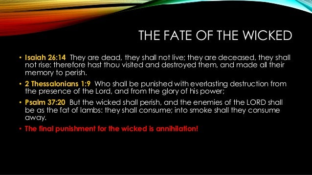 THE FATE OF THE WICKED • Isaiah 26:14 They are dead, they shall not live; they are deceased, they shall not rise: therefor...