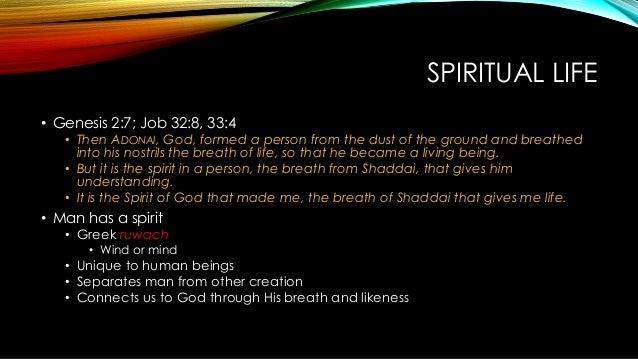 SPIRITUAL LIFE • Genesis 2:7; Job 32:8, 33:4 • Then ADONAI, God, formed a person from the dust of the ground and breathed ...