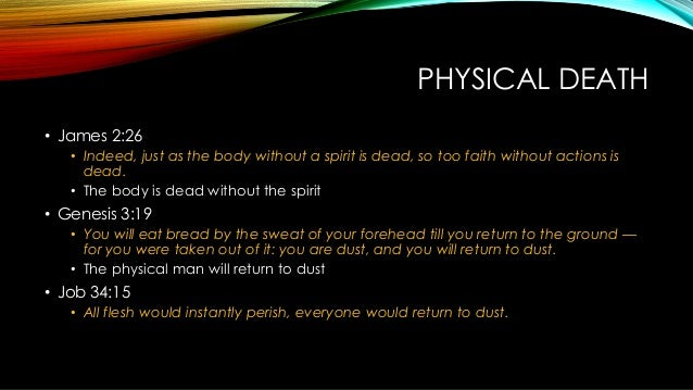 PHYSICAL DEATH • James 2:26 • Indeed, just as the body without a spirit is dead, so too faith without actions is dead. • T...