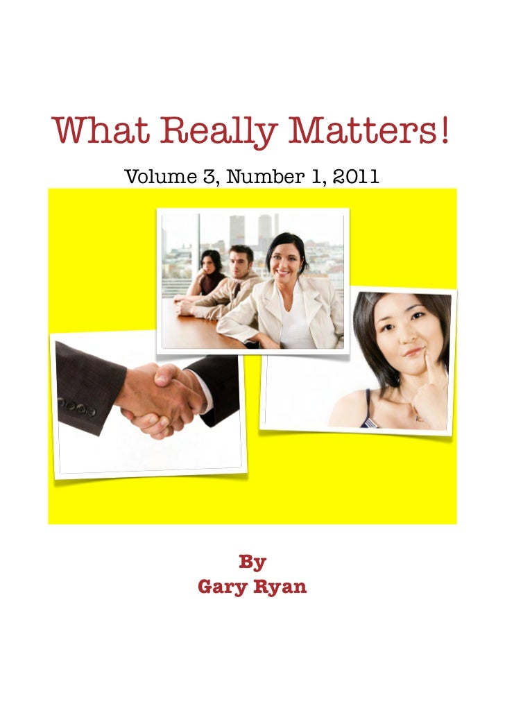 What Really Matters!   Volume 3, Number 1, 2011            By         Gary Ryan