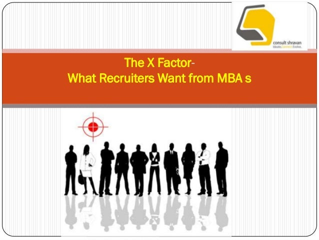 The X Factor- What Recruiters Want from MBA s