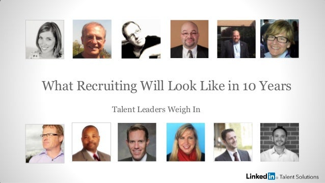 What Recruiting Will Look Like in 10 YearsTalent Leaders Weigh In