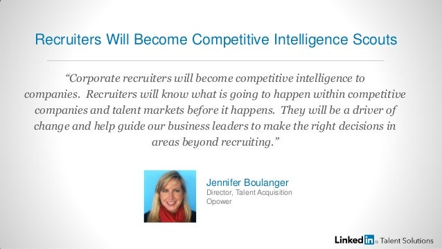 """""""Corporate recruiters will become competitive intelligence tocompanies. Recruiters will know what is going to happen withi..."""