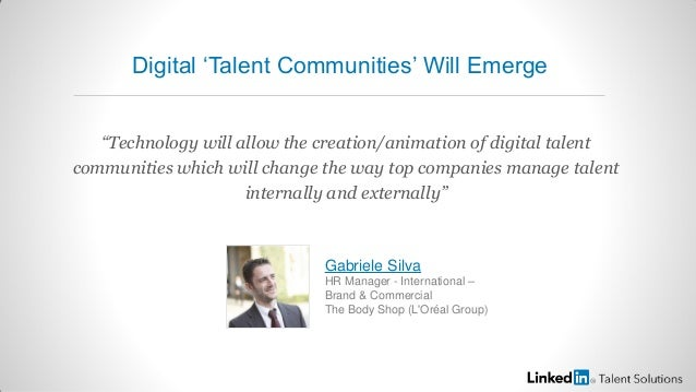 """Technology will allow the creation/animation of digital talentcommunities which will change the way top companies manage ..."