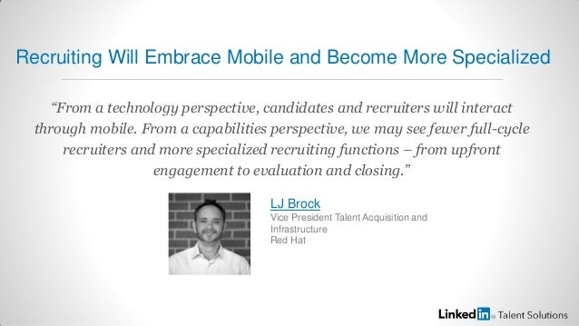 """From a technology perspective, candidates and recruiters will interactthrough mobile. From a capabilities perspective, we..."