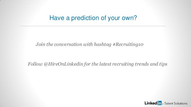 Have a prediction of your own?Join the conversation with hashtag #Recruiting10Follow @HireOnLinkedin for the latest recrui...