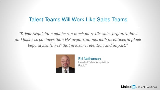 """Talent Acquisition will be run much more like sales organizationsand business partners than HR organizations, with incent..."