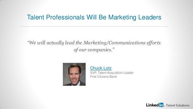 """""""We will actually lead the Marketing/Communications effortsof our companies.""""Chuck LotzSVP, Talent Acquisition LeaderFirst..."""
