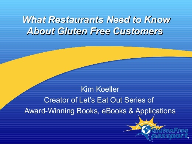 What Restaurants Need to KnowWhat Restaurants Need to Know About Gluten Free CustomersAbout Gluten Free Customers Kim Koel...
