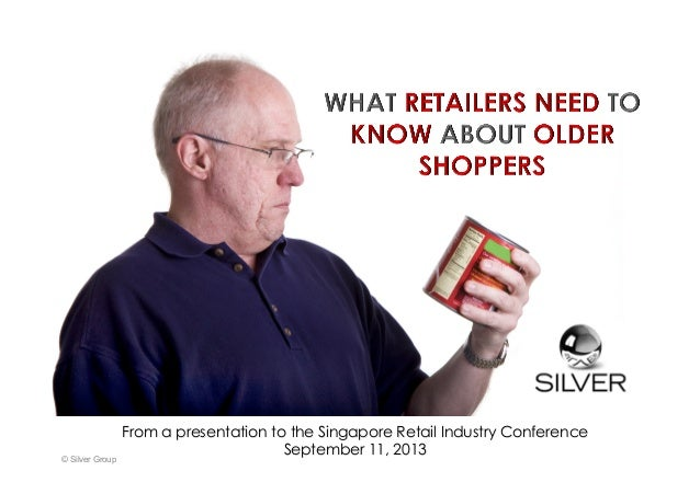 © Silver Group From a presentation to the Singapore Retail Industry Conference September 11, 2013