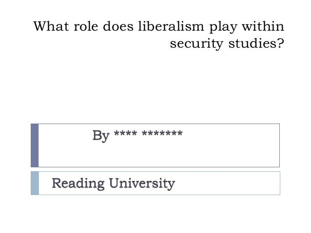 What role does liberalism play within security studies?